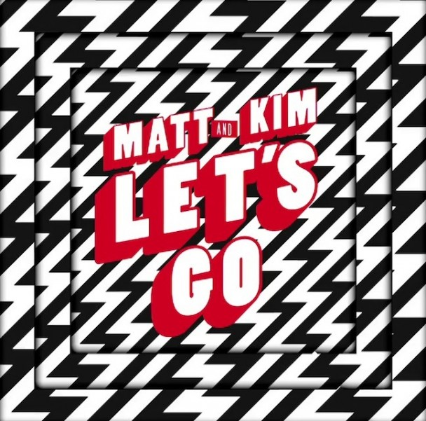 matt-and-kim-lets-go-608×601