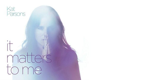 "Kat Parsons – ""It Matters To Me"" RELEASING APRIL 9TH 2013"